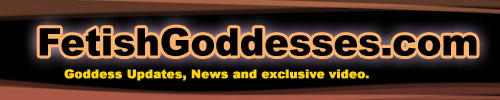 Click here for Goddess site updates, news and exclusive videos